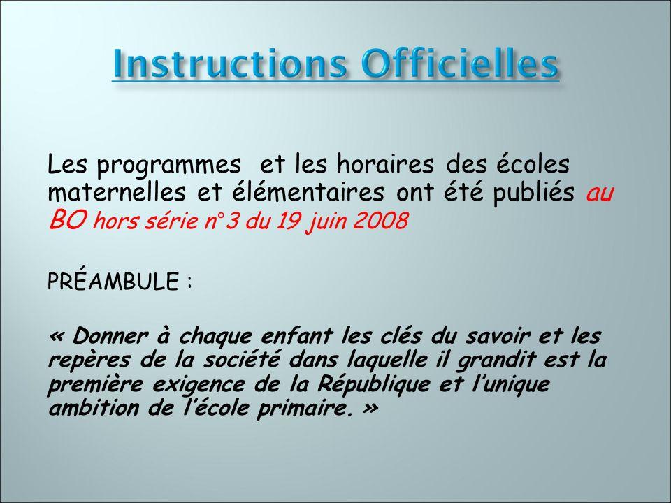 Les programmes et les horaires des écoles maternelles et élémentaires ont été publiés au BO hors série n°3 du 19 juin 2008 PRÉAMBULE : « Donner à chaq