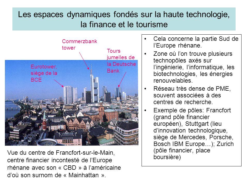 Les espaces dynamiques fondés sur la haute technologie, la finance et le tourisme Cela concerne la partie Sud de lEurope rhénane. Zone où lon trouve p