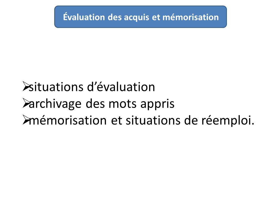 situations dévaluation archivage des mots appris mémorisation et situations de réemploi.