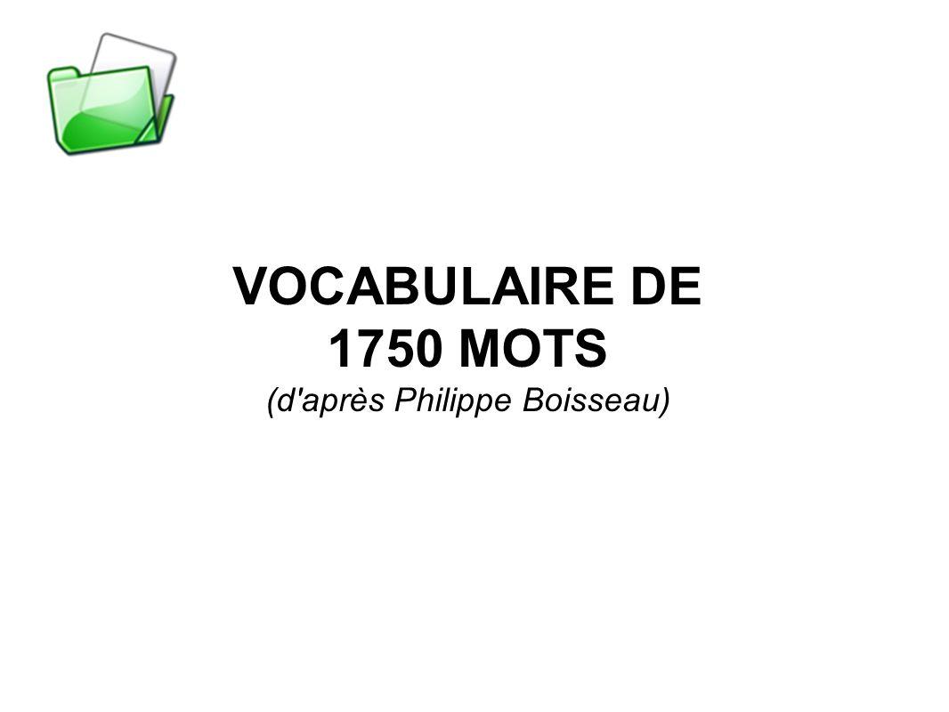 VOCABULAIRE DE 1750 MOTS (d'après Philippe Boisseau)
