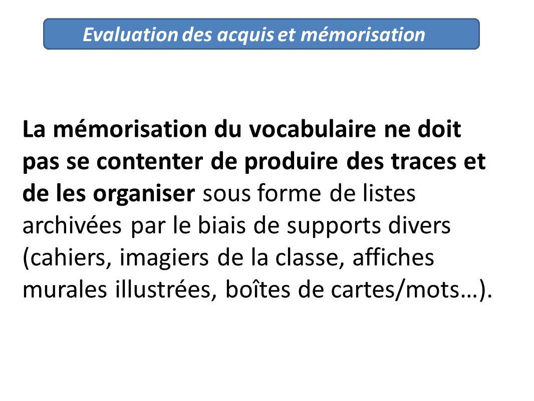 Evaluation des acquis et mémorisation La mémorisation du vocabulaire ne doit pas se contenter de produire des traces et de les organiser sous forme de