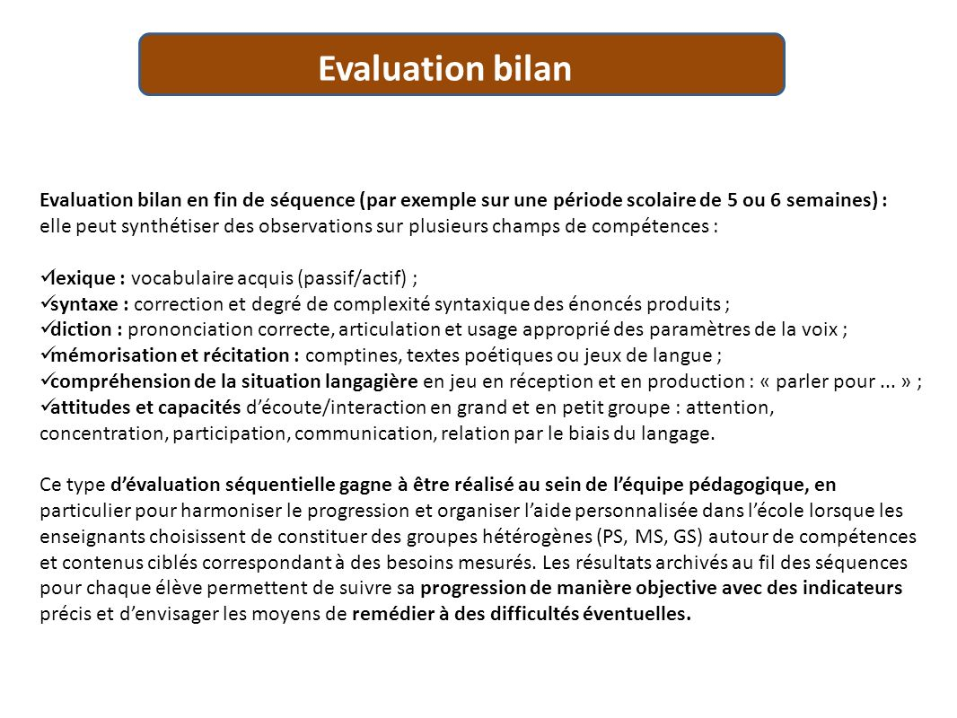 Evaluation bilan en fin de séquence (par exemple sur une période scolaire de 5 ou 6 semaines) : elle peut synthétiser des observations sur plusieurs c
