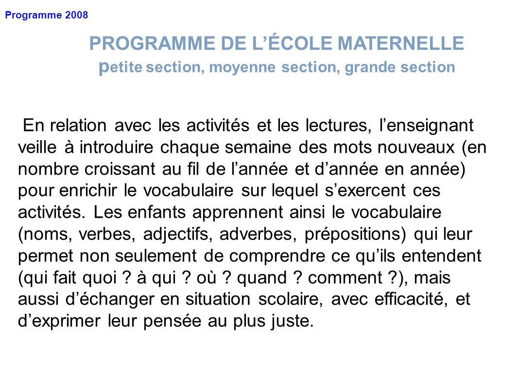 PROGRAMME DE LÉCOLE MATERNELLE p etite section, moyenne section, grande section Programme 2008 En relation avec les activités et les lectures, lenseig