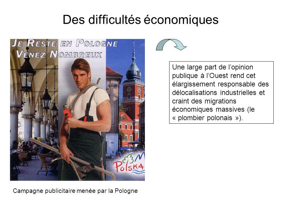 Des difficultés économiques Une large part de lopinion publique à lOuest rend cet élargissement responsable des délocalisations industrielles et craint des migrations économiques massives (le « plombier polonais »).