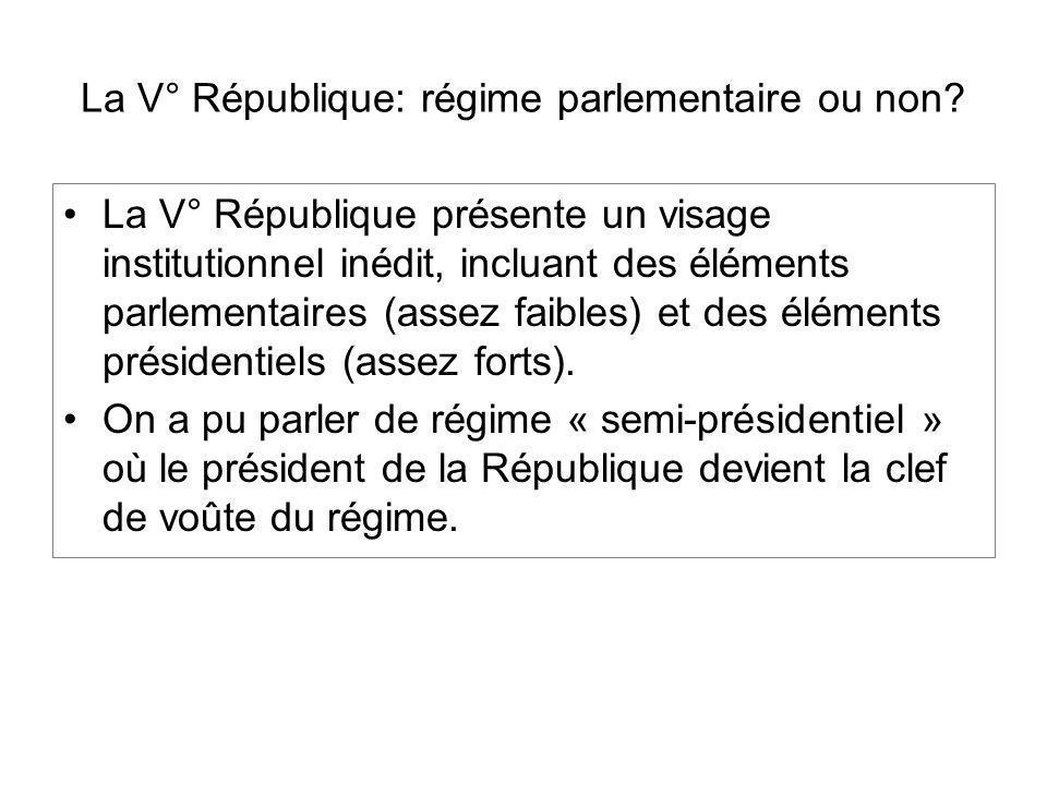 La V° République: régime parlementaire ou non? La V° République présente un visage institutionnel inédit, incluant des éléments parlementaires (assez