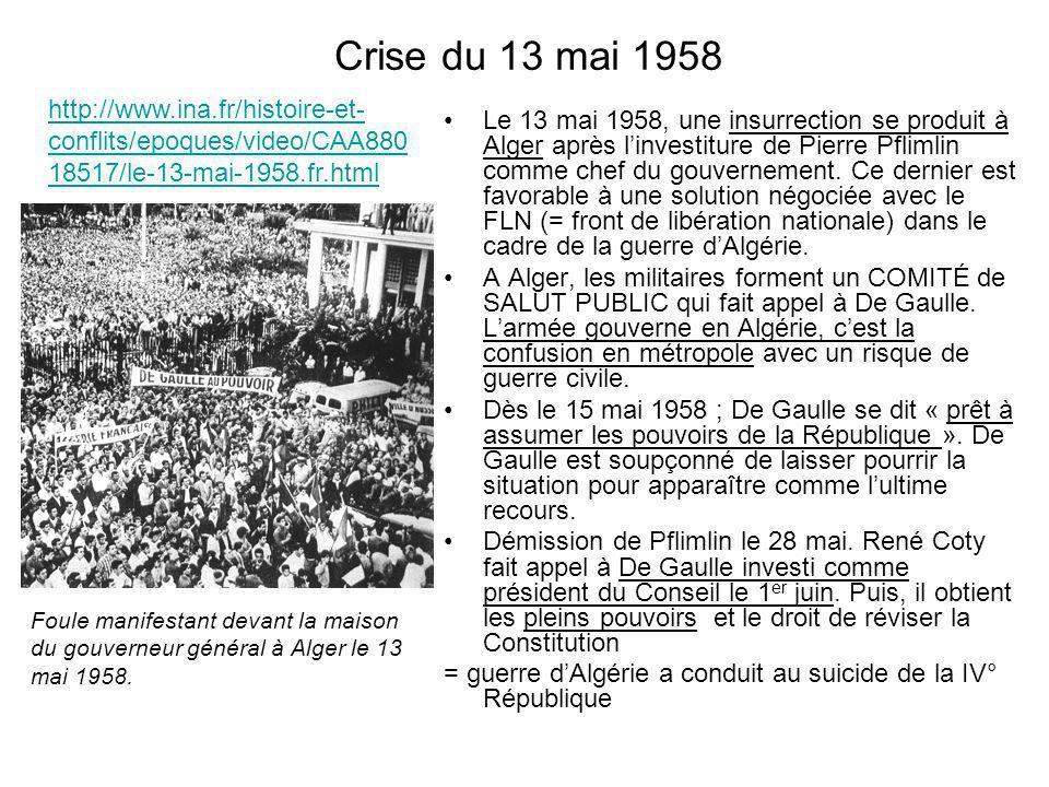 Crise du 13 mai 1958 Le 13 mai 1958, une insurrection se produit à Alger après linvestiture de Pierre Pflimlin comme chef du gouvernement. Ce dernier