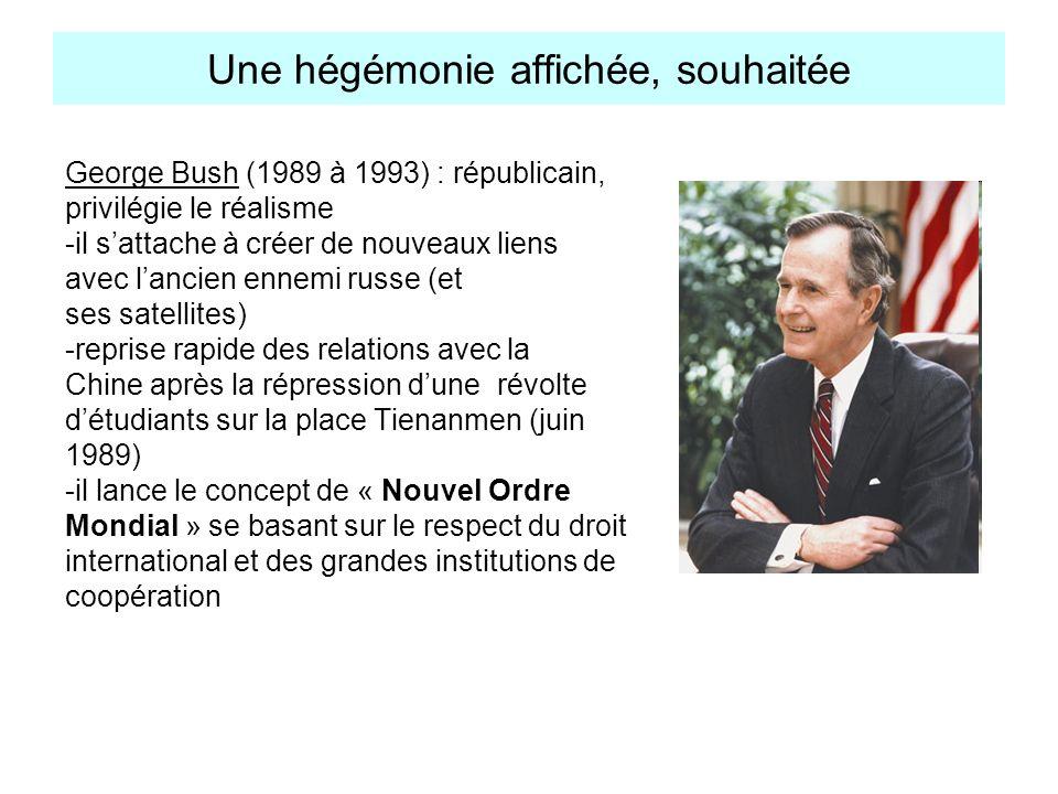 Une hégémonie affichée, souhaitée George Bush (1989 à 1993) : républicain, privilégie le réalisme -il sattache à créer de nouveaux liens avec lancien