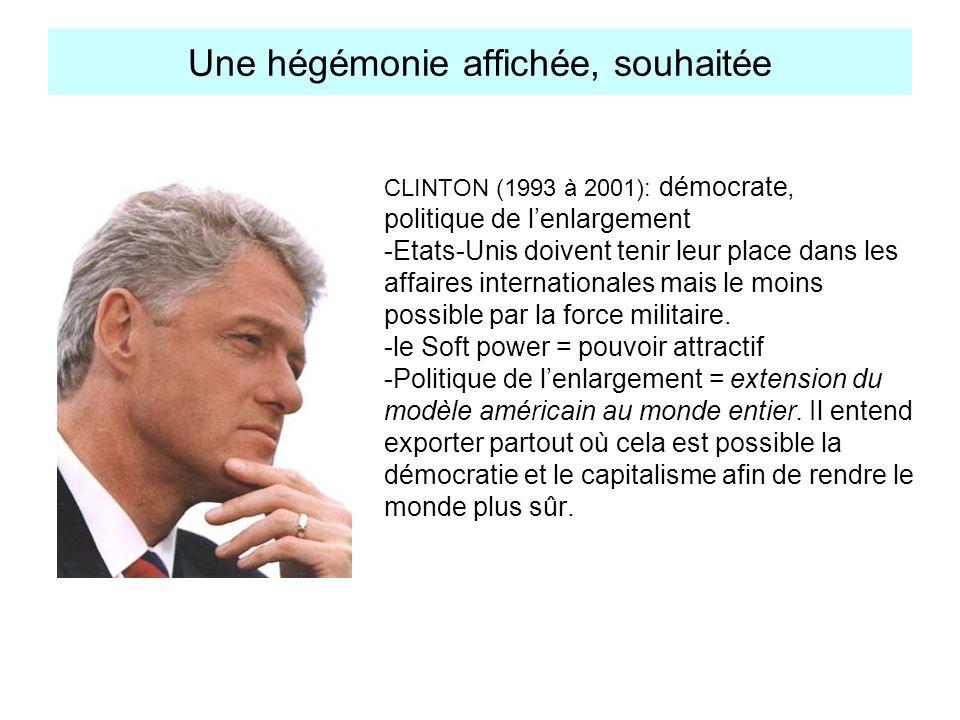 Une hégémonie affichée, souhaitée CLINTON (1993 à 2001): démocrate, politique de lenlargement -Etats-Unis doivent tenir leur place dans les affaires i