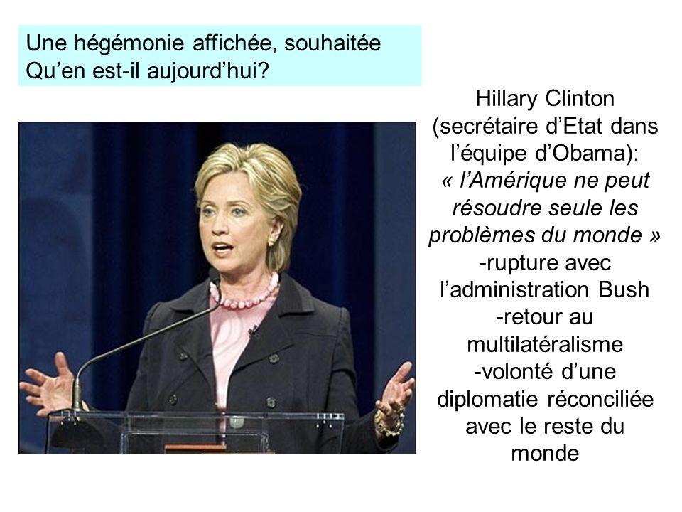 Hillary Clinton (secrétaire dEtat dans léquipe dObama): « lAmérique ne peut résoudre seule les problèmes du monde » -rupture avec ladministration Bush