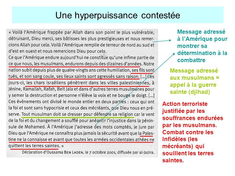 Une hyperpuissance contestée Message adressé à lAmérique pour montrer sa détermination à la combattre Message adressé aux musulmans = appel à la guerr