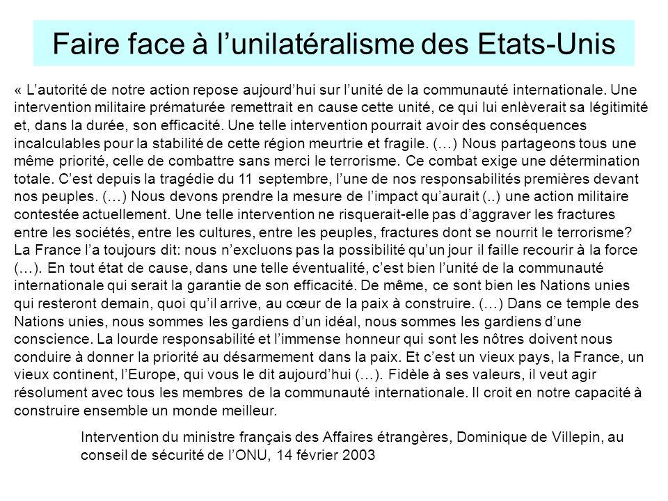 Faire face à lunilatéralisme des Etats-Unis « Lautorité de notre action repose aujourdhui sur lunité de la communauté internationale. Une intervention