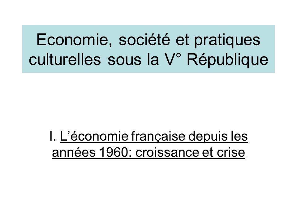 Economie, société et pratiques culturelles sous la V° République I. Léconomie française depuis les années 1960: croissance et crise