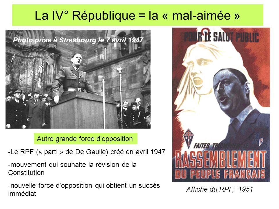 La IV° République = la « mal-aimée » Photo prise à Strasbourg le 7 avril 1947 -Le RPF (« parti » de De Gaulle) créé en avril 1947 -mouvement qui souha