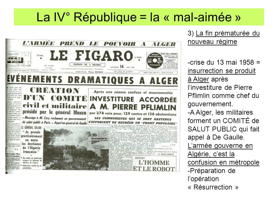 La IV° République = la « mal-aimée » 3) La fin prématurée du nouveau régime -crise du 13 mai 1958 = insurrection se produit à Alger après linvestiture
