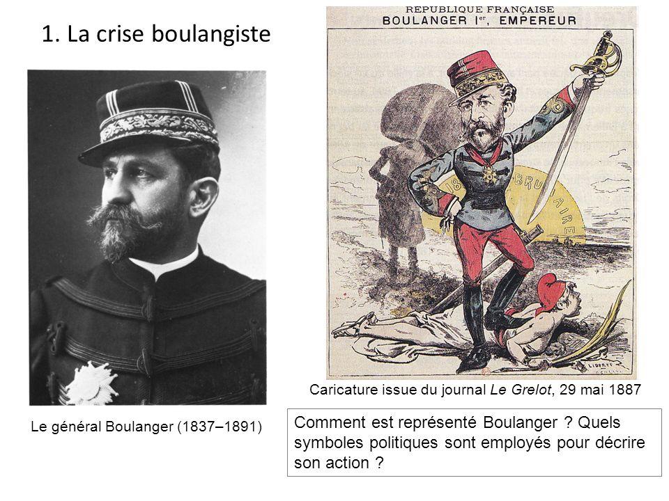 Le général Boulanger (1837–1891) Caricature issue du journal Le Grelot, 29 mai 1887 Comment est représenté Boulanger ? Quels symboles politiques sont