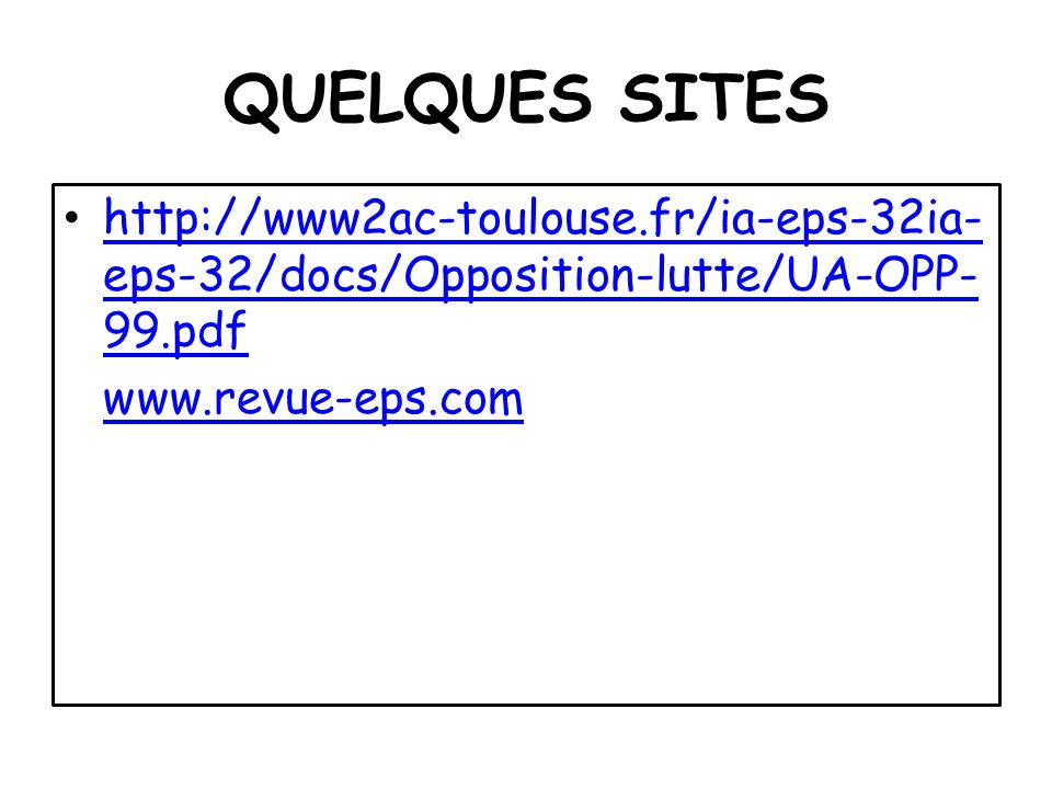 QUELQUES SITES http://www2ac-toulouse.fr/ia-eps-32ia- eps-32/docs/Opposition-lutte/UA-OPP- 99.pdf http://www2ac-toulouse.fr/ia-eps-32ia- eps-32/docs/O