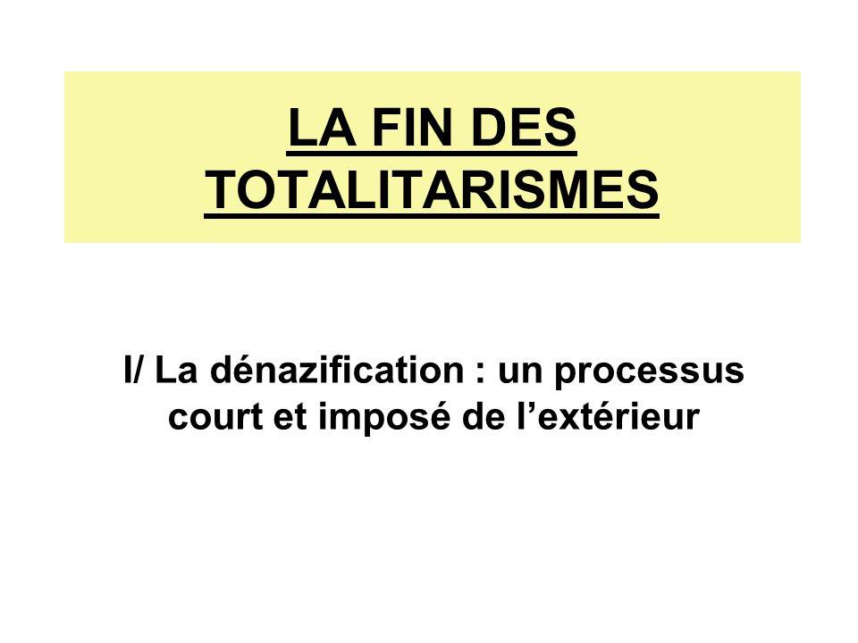 LA FIN DES TOTALITARISMES I/ La dénazification : un processus court et imposé de lextérieur