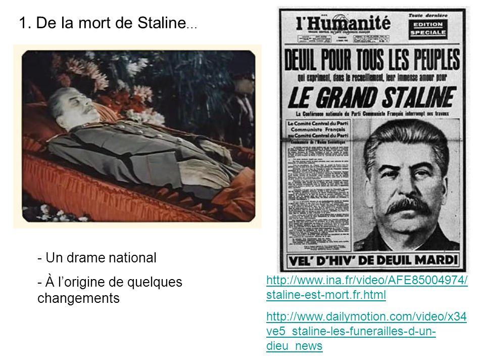http://www.ina.fr/video/AFE85004974/ staline-est-mort.fr.html http://www.dailymotion.com/video/x34 ve5_staline-les-funerailles-d-un- dieu_news 1.