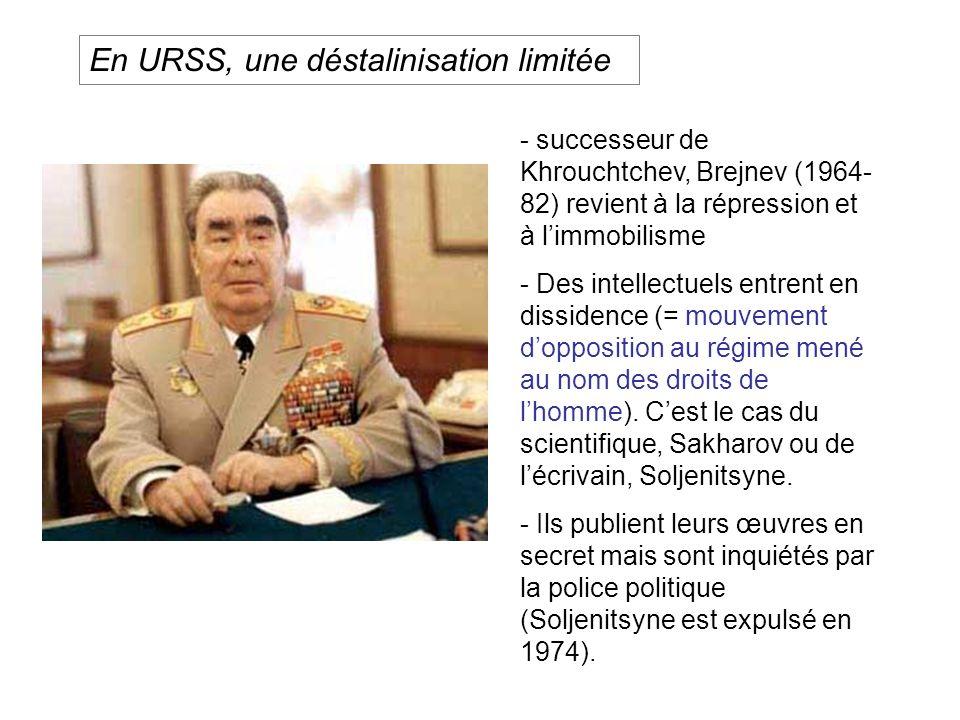 - successeur de Khrouchtchev, Brejnev (1964- 82) revient à la répression et à limmobilisme - Des intellectuels entrent en dissidence (= mouvement dopposition au régime mené au nom des droits de lhomme).