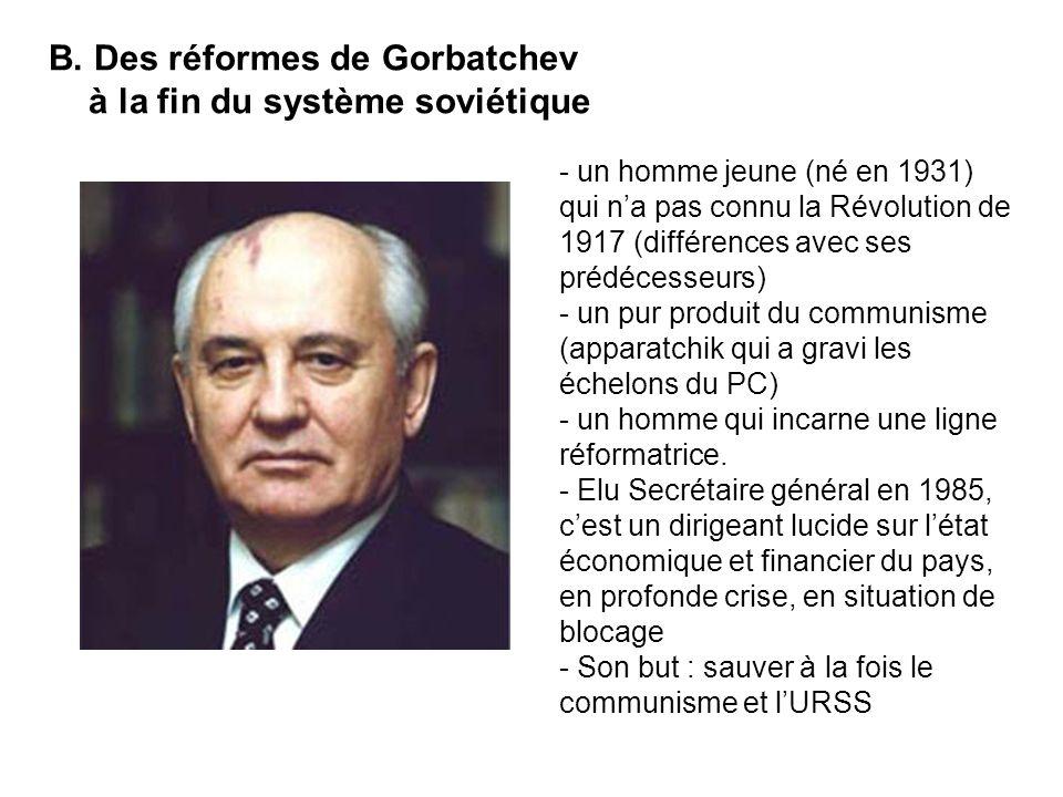 B. Des réformes de Gorbatchev à la fin du système soviétique - un homme jeune (né en 1931) qui na pas connu la Révolution de 1917 (différences avec se