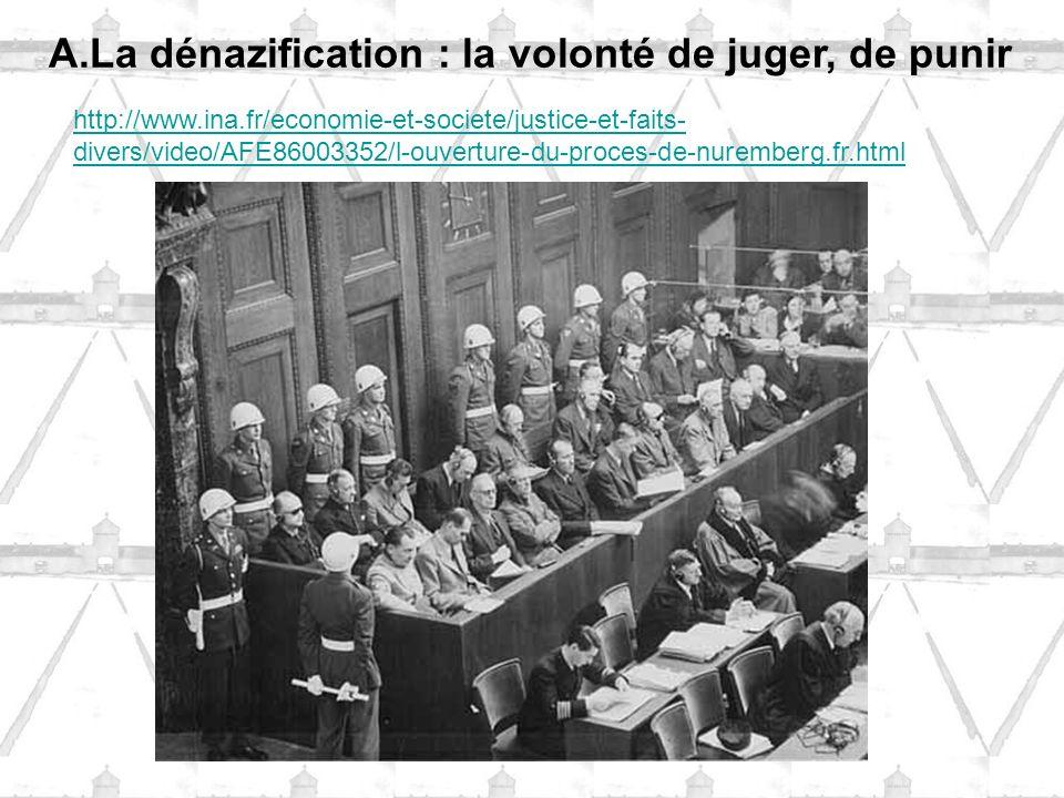 http://www.ina.fr/economie-et-societe/justice-et-faits- divers/video/AFE86003352/l-ouverture-du-proces-de-nuremberg.fr.html A.La dénazification : la volonté de juger, de punir