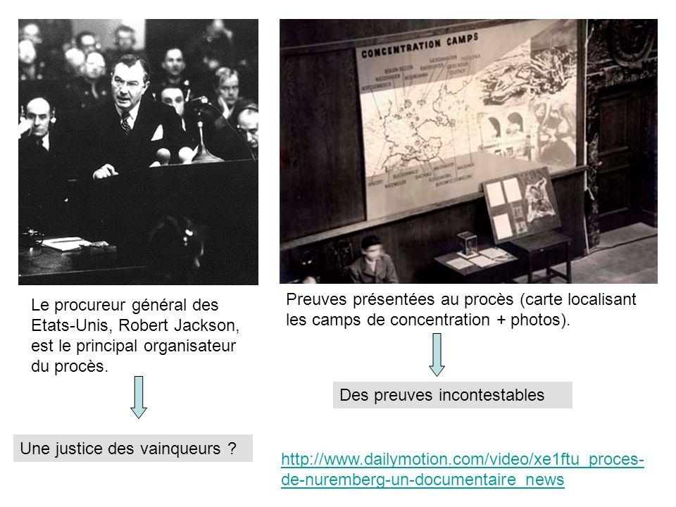 http://www.dailymotion.com/video/xe1ftu_proces- de-nuremberg-un-documentaire_news Le procureur général des Etats-Unis, Robert Jackson, est le principal organisateur du procès.