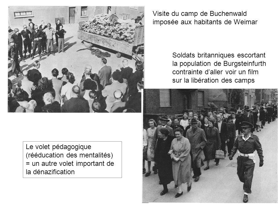 Visite du camp de Buchenwald imposée aux habitants de Weimar Soldats britanniques escortant la population de Burgsteinfurth contrainte daller voir un film sur la libération des camps Le volet pédagogique (rééducation des mentalités) = un autre volet important de la dénazification