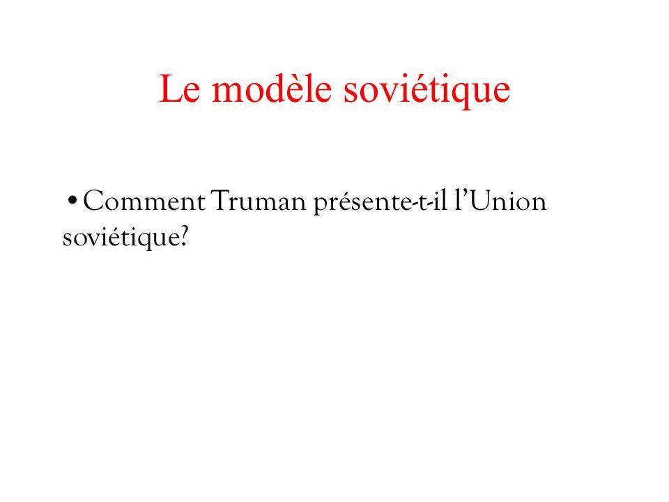 Le modèle soviétique Comment Truman présente-t-il lUnion soviétique?