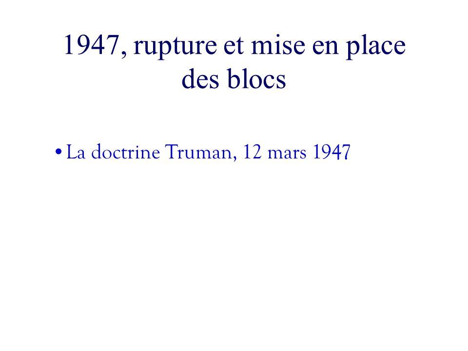1947, rupture et mise en place des blocs La doctrine Truman, 12 mars 1947