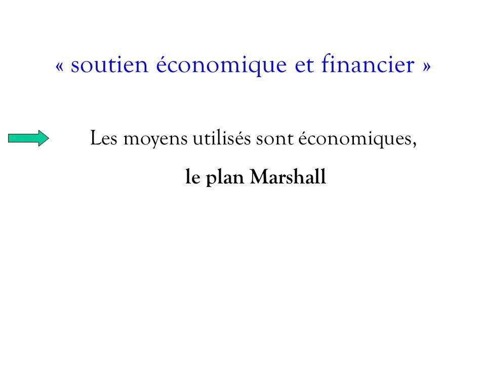 « soutien économique et financier » Les moyens utilisés sont économiques, le plan Marshall
