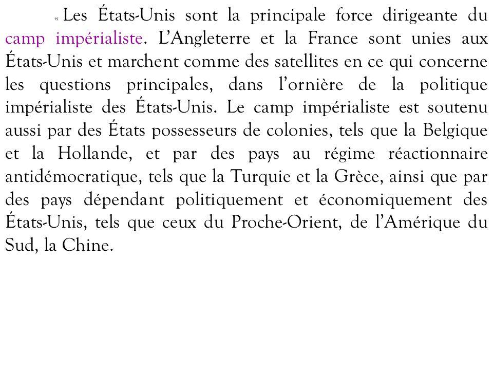 « Les États-Unis sont la principale force dirigeante du camp impérialiste. LAngleterre et la France sont unies aux États-Unis et marchent comme des sa