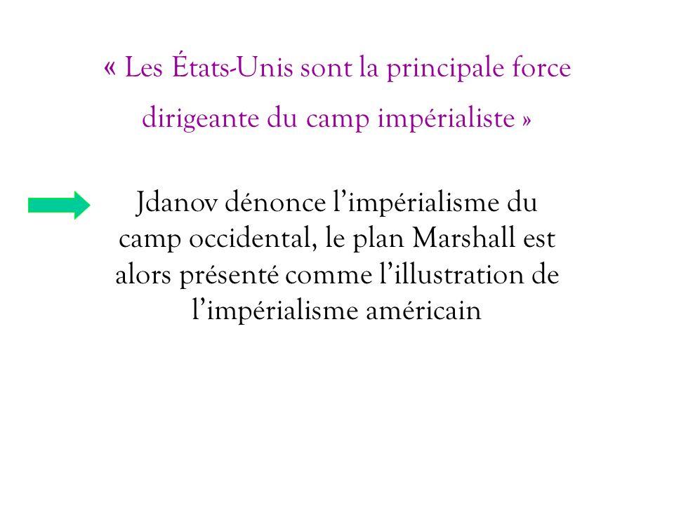 « Les États-Unis sont la principale force dirigeante du camp impérialiste » Jdanov dénonce limpérialisme du camp occidental, le plan Marshall est alor