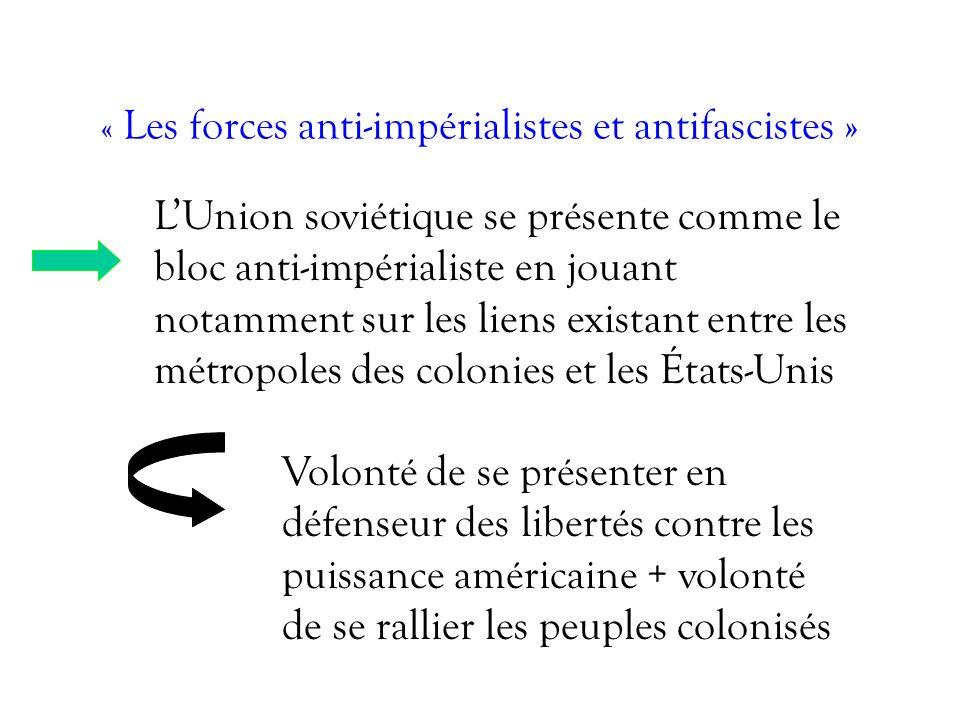 « Les forces anti-impérialistes et antifascistes » LUnion soviétique se présente comme le bloc anti-impérialiste en jouant notamment sur les liens exi