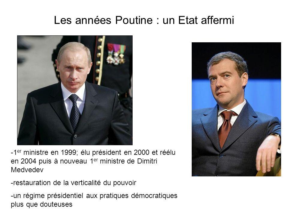 Les années Poutine : un Etat affermi -1 er ministre en 1999; élu président en 2000 et réélu en 2004 puis à nouveau 1 er ministre de Dimitri Medvedev -
