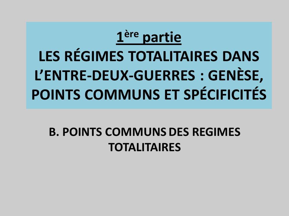 B. POINTS COMMUNS DES REGIMES TOTALITAIRES 1 ère partie LES RÉGIMES TOTALITAIRES DANS LENTRE-DEUX-GUERRES : GENÈSE, POINTS COMMUNS ET SPÉCIFICITÉS