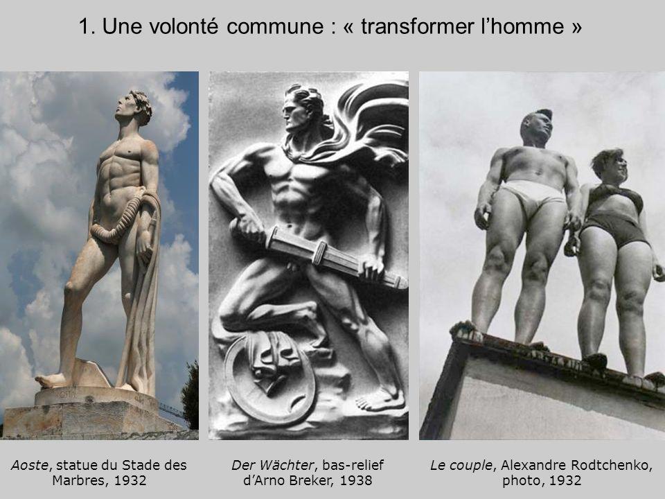 1. Une volonté commune : « transformer lhomme » Aoste, statue du Stade des Marbres, 1932 Der Wächter, bas-relief dArno Breker, 1938 Le couple, Alexand
