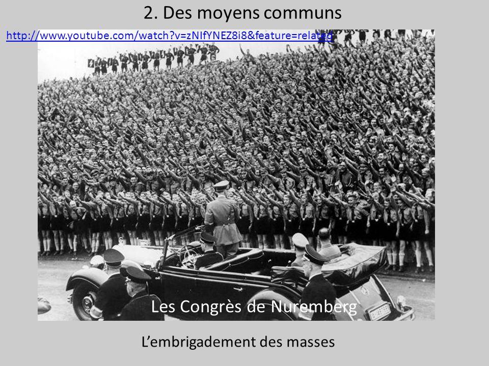 2. Des moyens communs http://www.youtube.com/watch?v=zNIfYNEZ8i8&feature=related Les Congrès de Nuremberg Lembrigadement des masses
