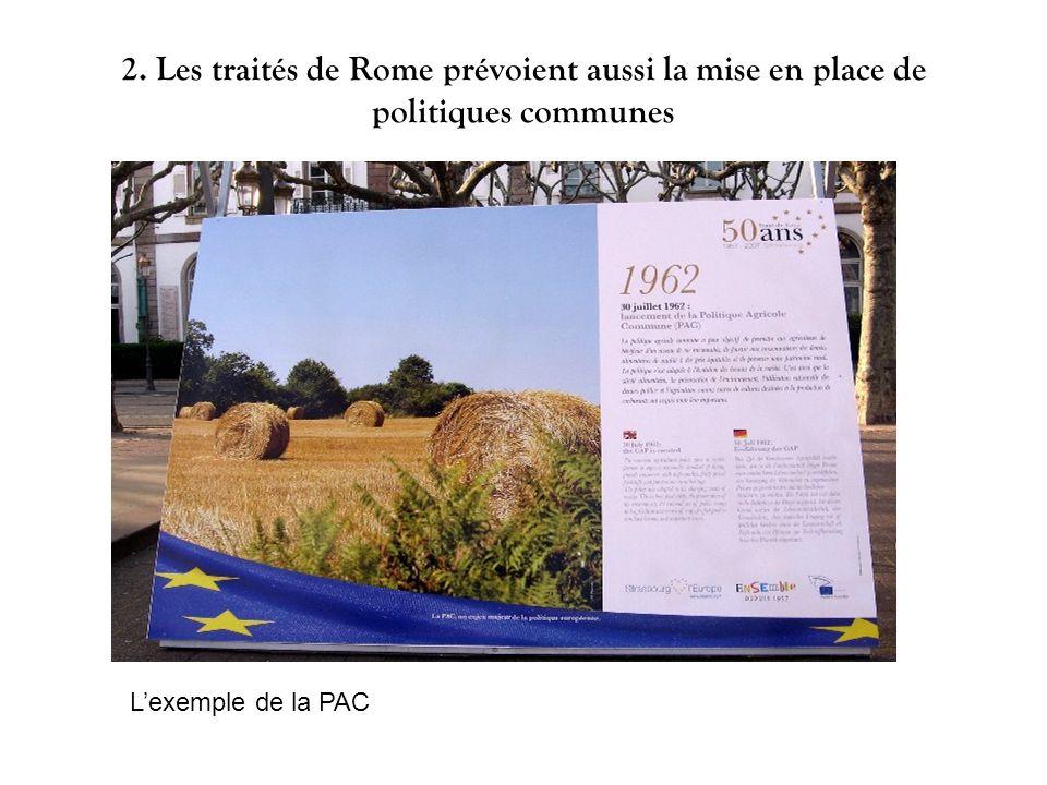 2. Les traités de Rome prévoient aussi la mise en place de politiques communes Lexemple de la PAC