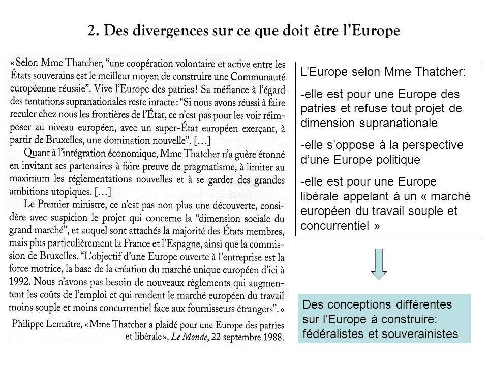 2. Des divergences sur ce que doit être lEurope LEurope selon Mme Thatcher: -elle est pour une Europe des patries et refuse tout projet de dimension s