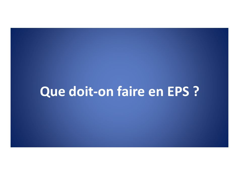 Que doit-on faire en EPS ?
