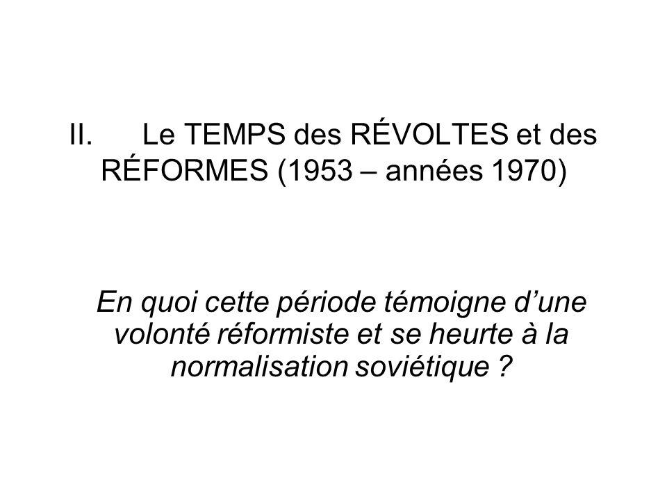 II. Le TEMPS des RÉVOLTES et des RÉFORMES (1953 – années 1970) En quoi cette période témoigne dune volonté réformiste et se heurte à la normalisation