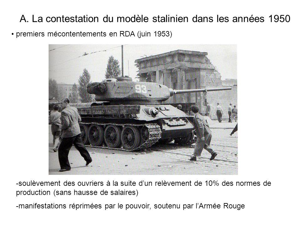 A. La contestation du modèle stalinien dans les années 1950 premiers mécontentements en RDA (juin 1953) -soulèvement des ouvriers à la suite dun relèv