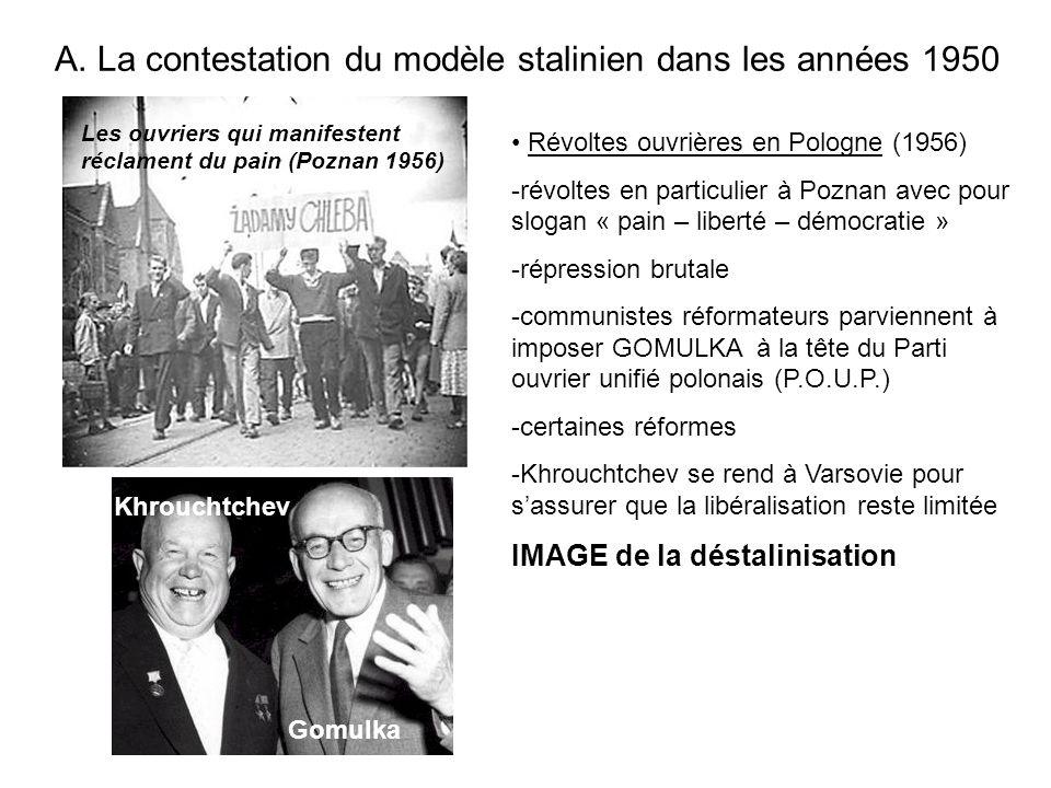 A. La contestation du modèle stalinien dans les années 1950 Les ouvriers qui manifestent réclament du pain (Poznan 1956) Khrouchtchev Gomulka Révoltes