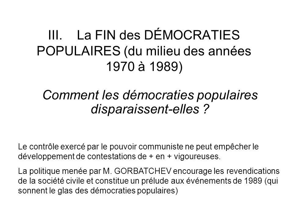 III. La FIN des DÉMOCRATIES POPULAIRES (du milieu des années 1970 à 1989) Comment les démocraties populaires disparaissent-elles ? Le contrôle exercé