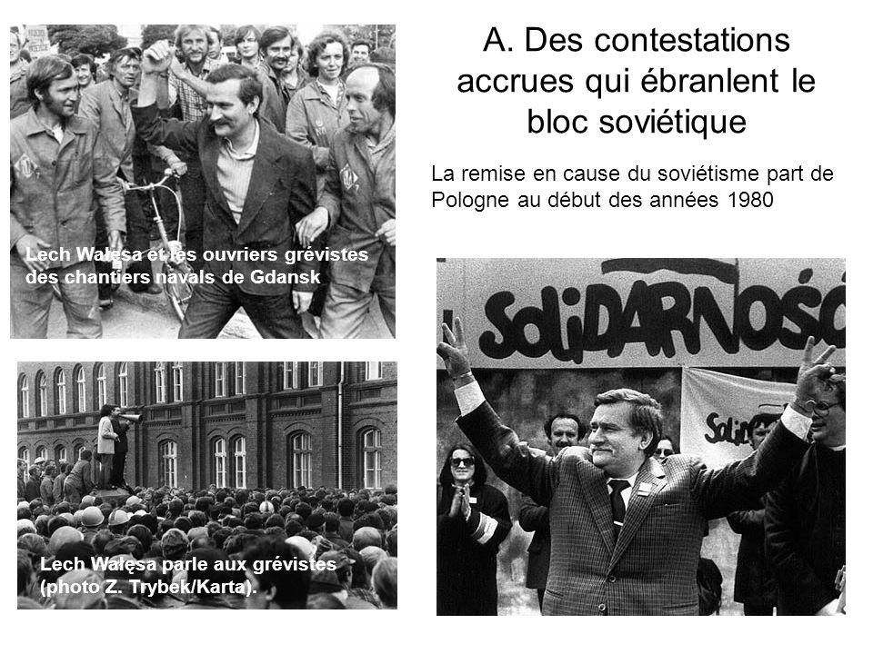 A. Des contestations accrues qui ébranlent le bloc soviétique La remise en cause du soviétisme part de Pologne au début des années 1980 Lech Wałęsa pa