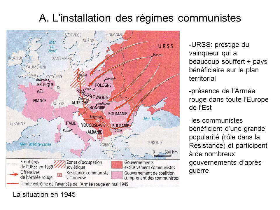 A. Linstallation des régimes communistes -URSS: prestige du vainqueur qui a beaucoup souffert + pays bénéficiaire sur le plan territorial -présence de