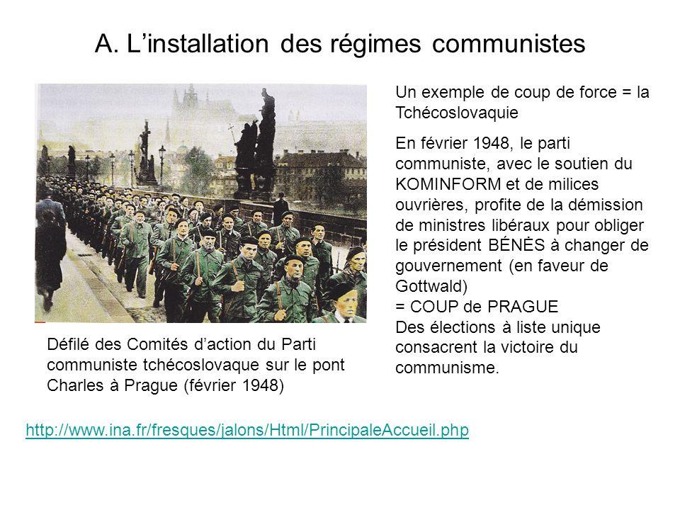 A. Linstallation des régimes communistes Un exemple de coup de force = la Tchécoslovaquie En février 1948, le parti communiste, avec le soutien du KOM