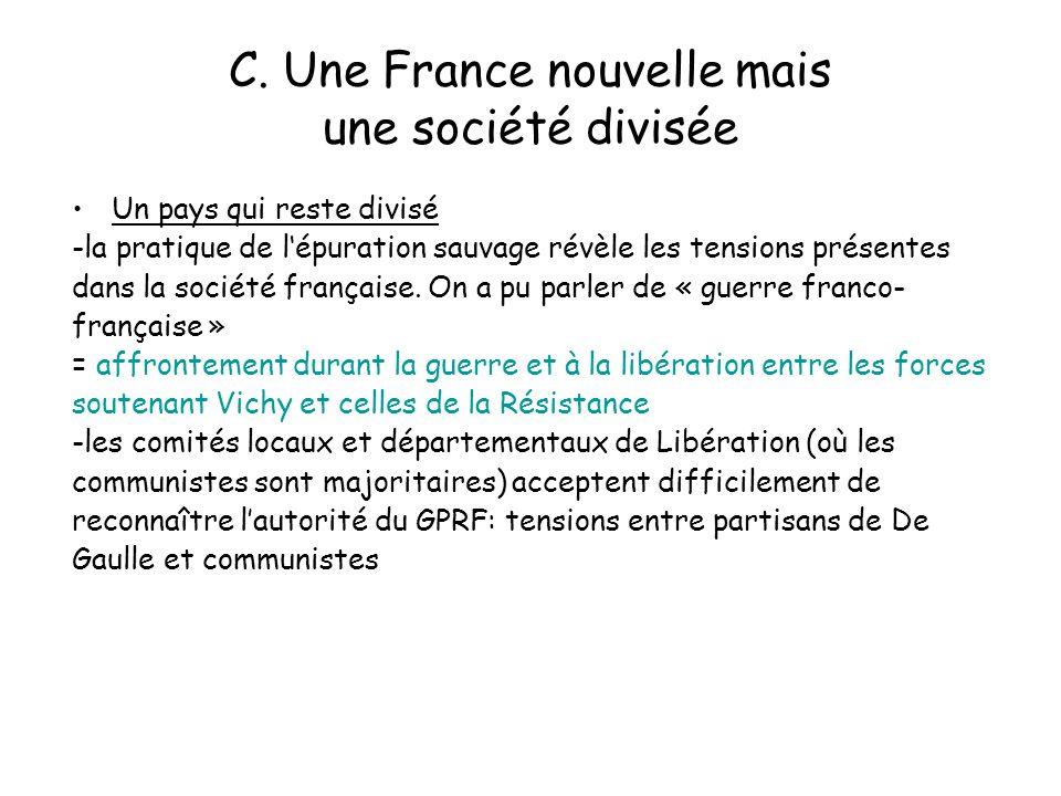 C. Une France nouvelle mais une société divisée Un pays qui reste divisé -la pratique de lépuration sauvage révèle les tensions présentes dans la soci