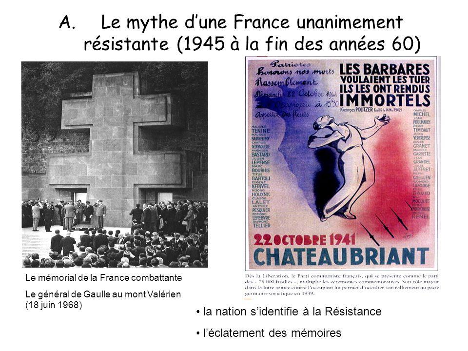 A.Le mythe dune France unanimement résistante (1945 à la fin des années 60) Le mémorial de la France combattante Le général de Gaulle au mont Valérien