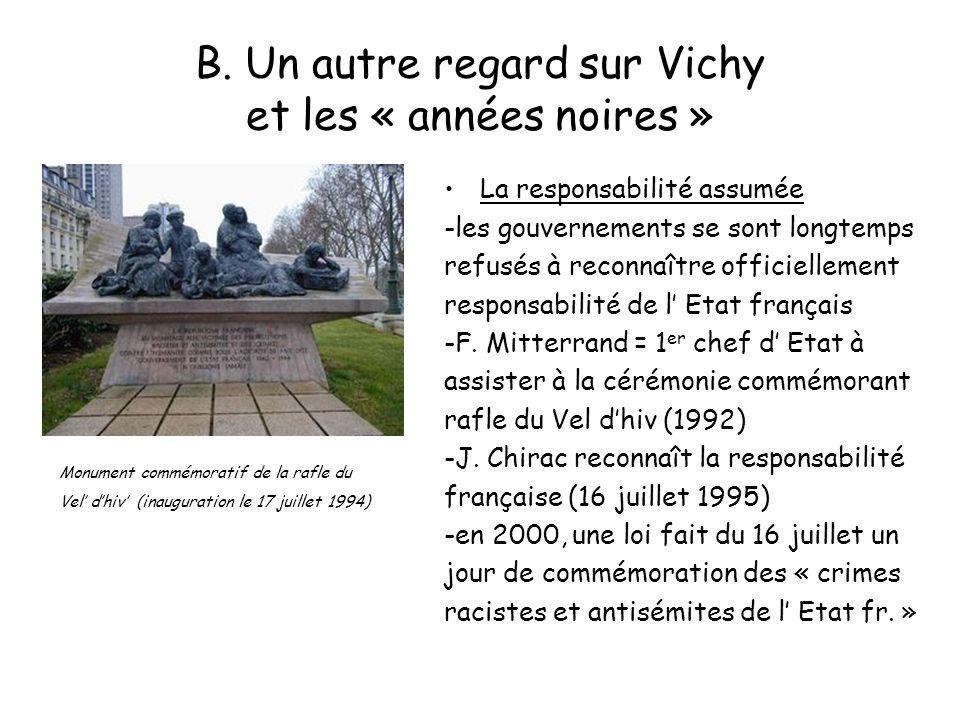 B. Un autre regard sur Vichy et les « années noires » La responsabilité assumée -les gouvernements se sont longtemps refusés à reconnaître officiellem
